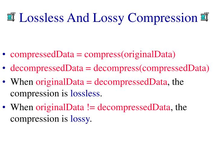 Lossless and lossy compression