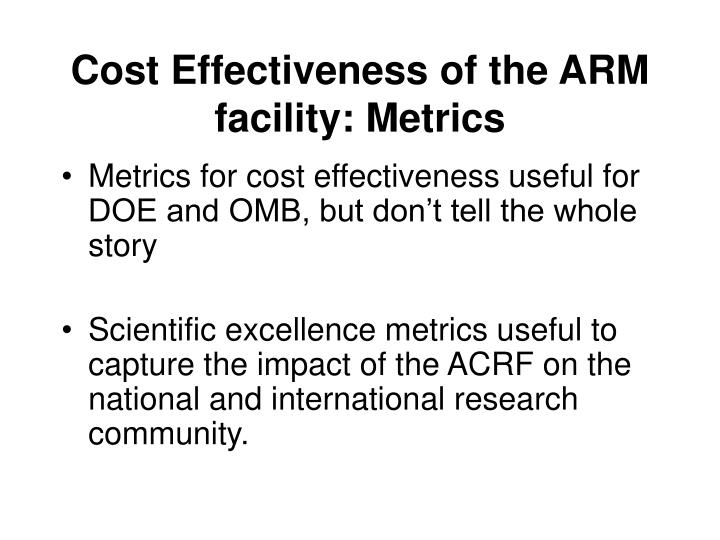 Cost Effectiveness of the ARM facility: Metrics