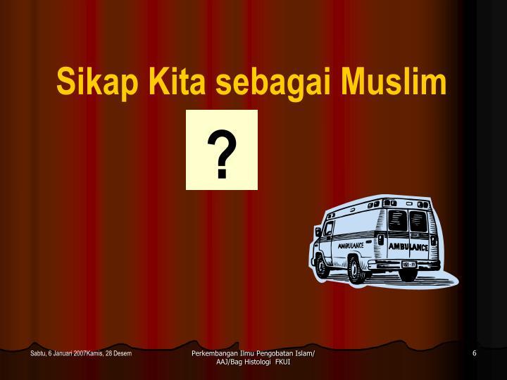 Sikap Kita sebagai Muslim