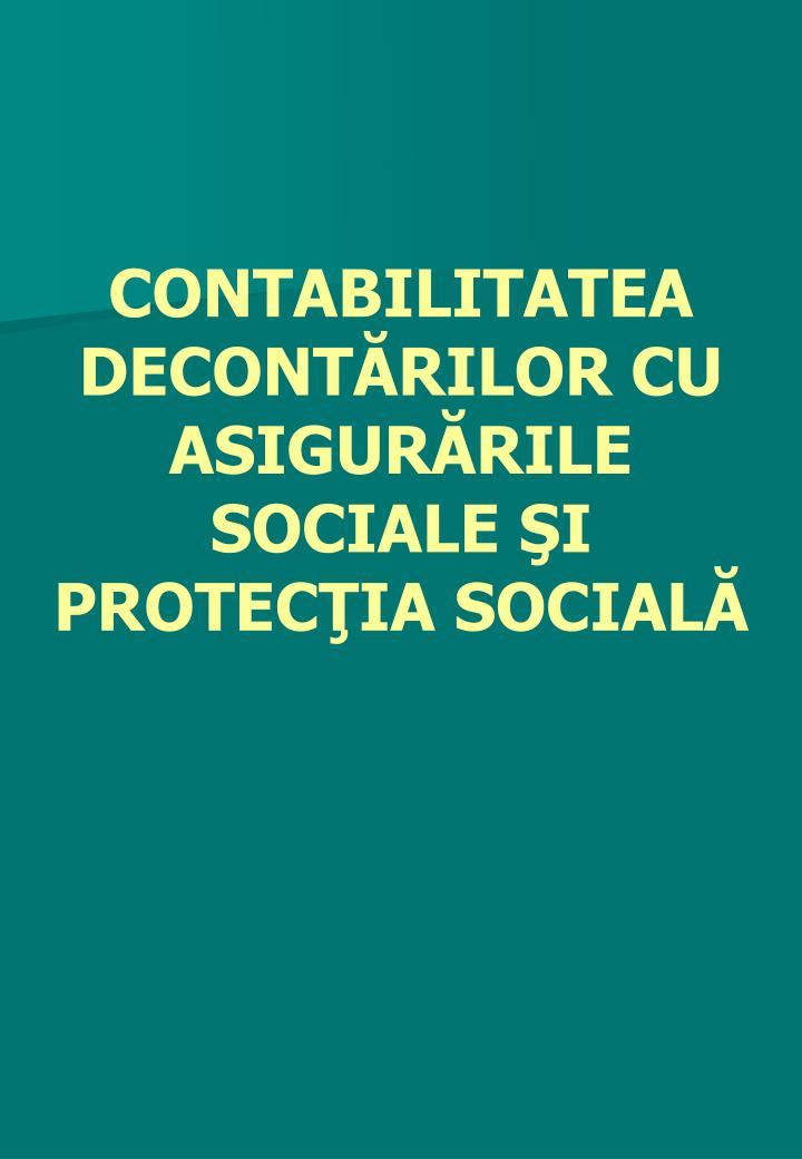CONTABILITATEA DECONTĂRILOR CU ASIGURĂRILE SOCIALE ŞI PROTECŢIA SOCIALĂ