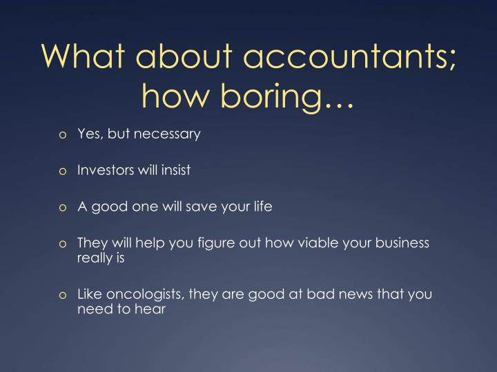 What about accountants; how boring…