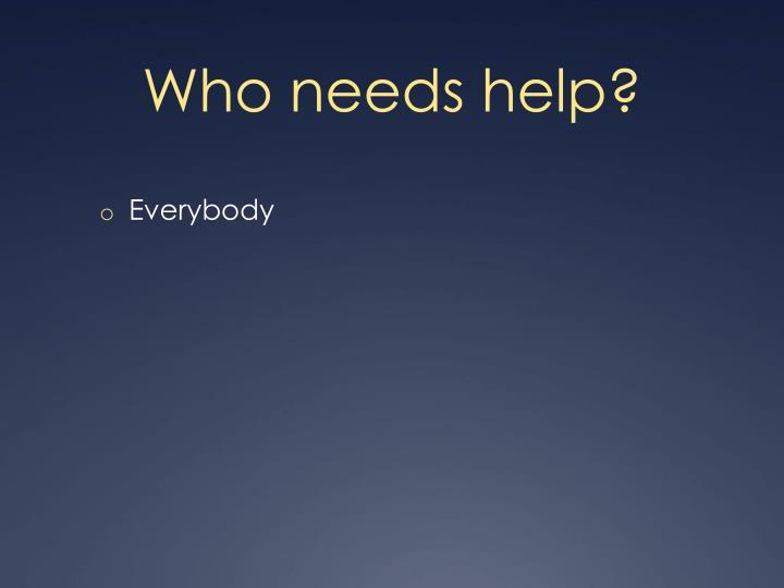 Who needs help?