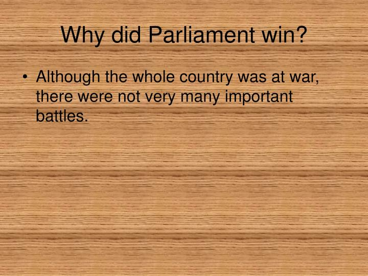 why did the parliament win the english civil war Why would many english people be worried over the growth of  why did the rump parliament abolish the monarchy and the  when did the english civil war take.