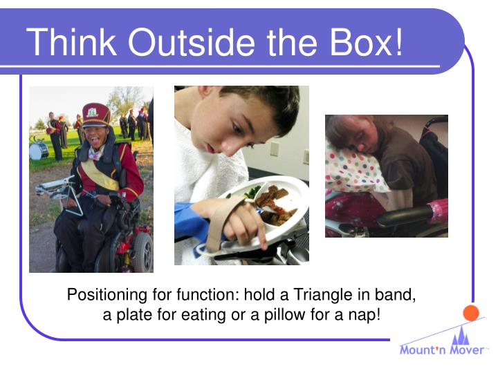 Positioning for function: hold a Triangle in band, a plate for eating or a pillow for a nap!