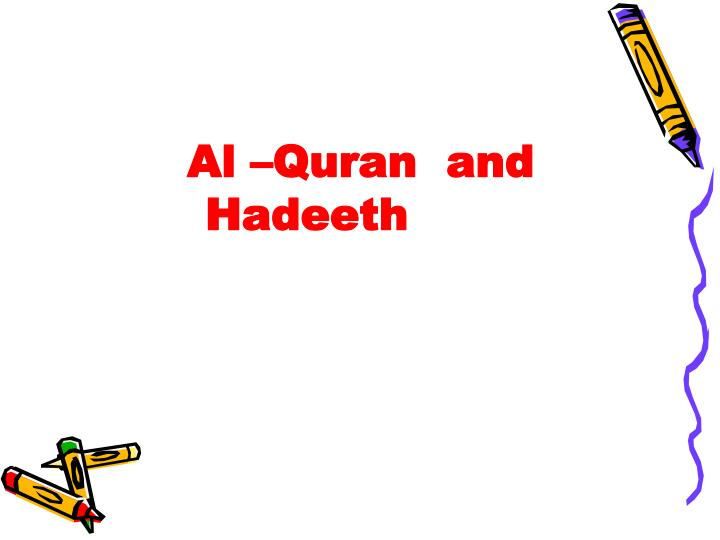 Al –Quran  and Hadeeth