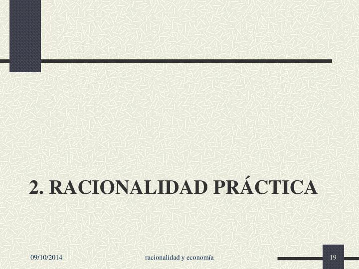 2. Racionalidad práctica