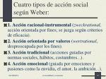 cuatro tipos de acci n social seg n weber