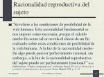 racionalidad reproductiva del sujeto
