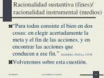 racionalidad sustantiva fines racionalidad instrumental medios