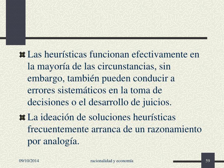 Las heurísticas funcionan efectivamente en la mayoría de las circunstancias, sin embargo, también pueden conducir a errores sistemáticos en la toma de decisiones o el desarrollo de juicios.
