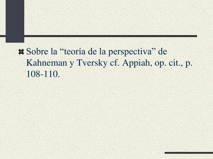 """Sobre la """"teoría de la perspectiva"""" de Kahneman y Tversky cf. Appiah, op. cit., p. 108-110."""