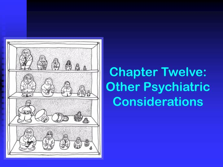 Chapter twelve other psychiatric considerations