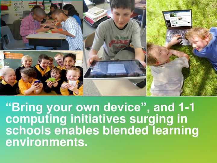 """Bring your own device"", and 1-1 computing initiatives surging in schools enables blended"