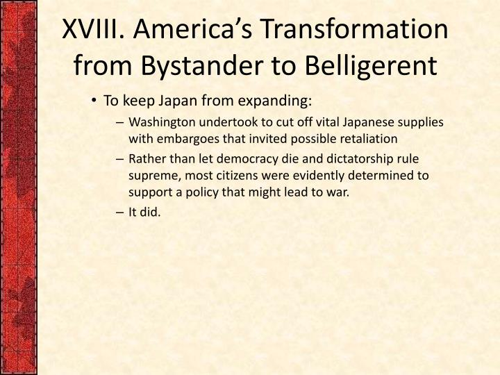 XVIII. America's Transformation from Bystander to Belligerent