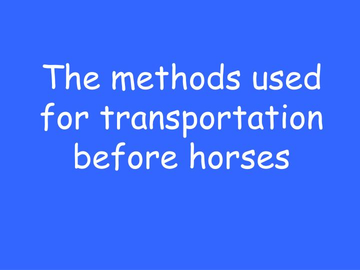 The methods used for transportation before horses