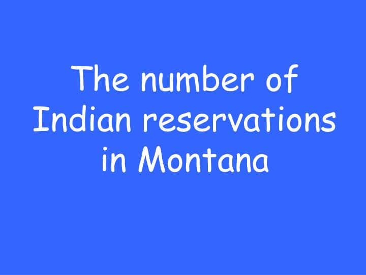 The number of Indian reservations in Montana