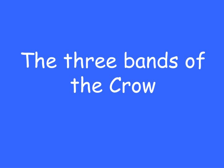 The three bands of the Crow