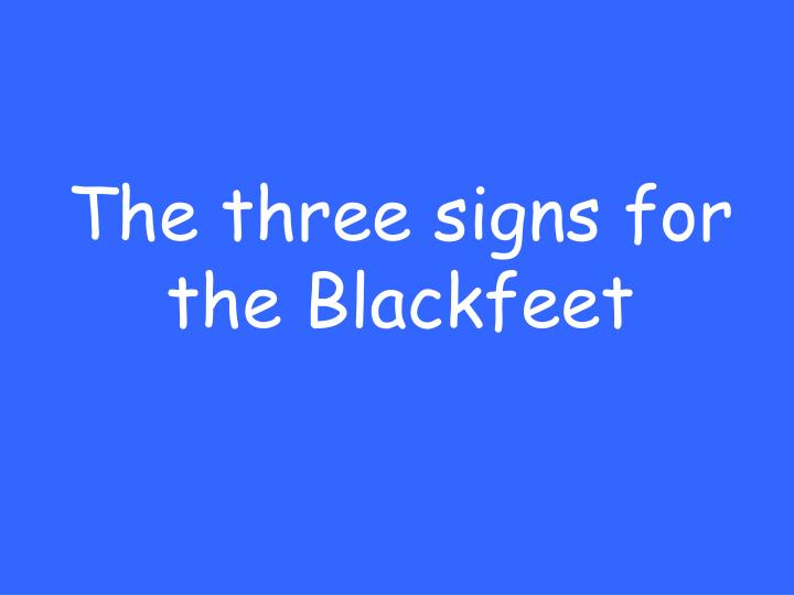The three signs for the Blackfeet