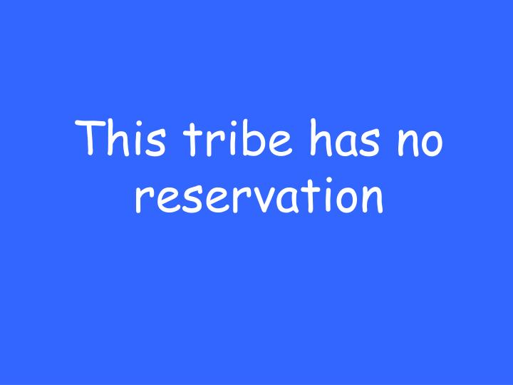 This tribe has no reservation