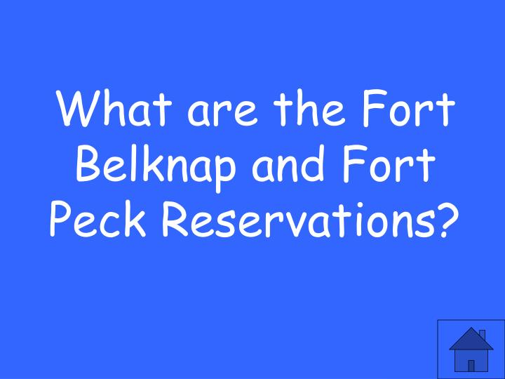 What are the Fort Belknap and Fort Peck Reservations?