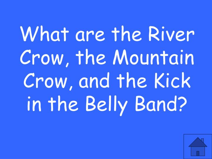 What are the River Crow, the Mountain Crow, and the Kick in the Belly Band?