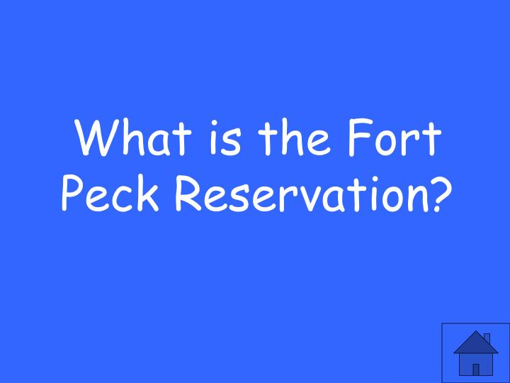 What is the Fort Peck Reservation?