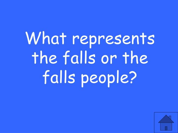 What represents the falls or the falls people?
