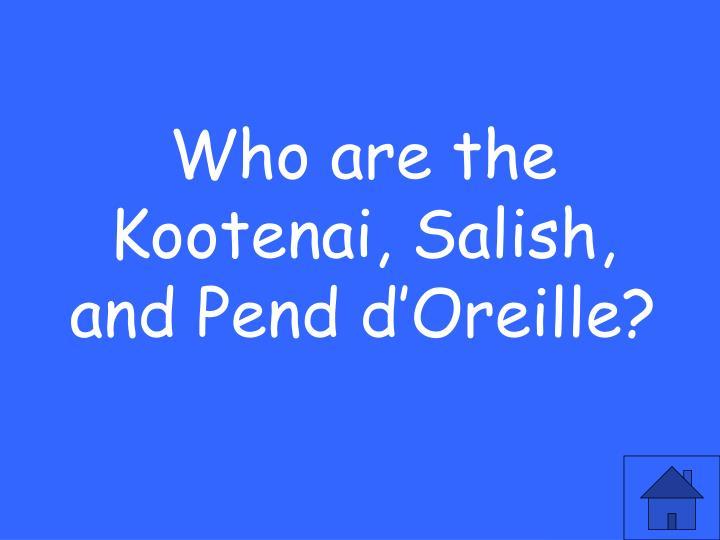 Who are the Kootenai, Salish, and Pend d'Oreille?