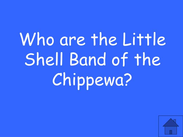 Who are the Little Shell Band of the Chippewa?