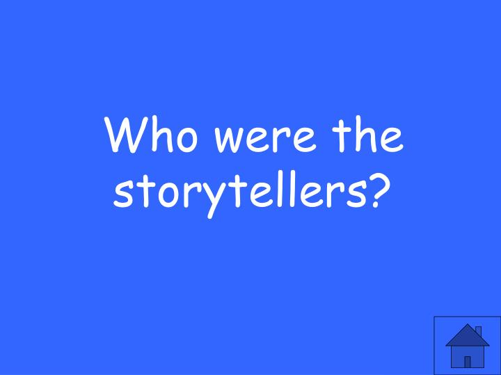 Who were the storytellers?