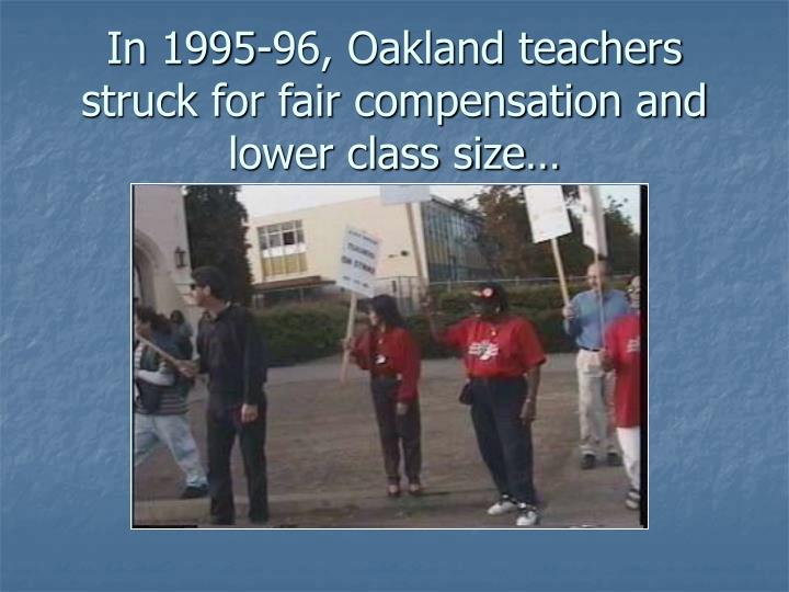 In 1995-96, Oakland teachers struck for fair compensation and lower class size…
