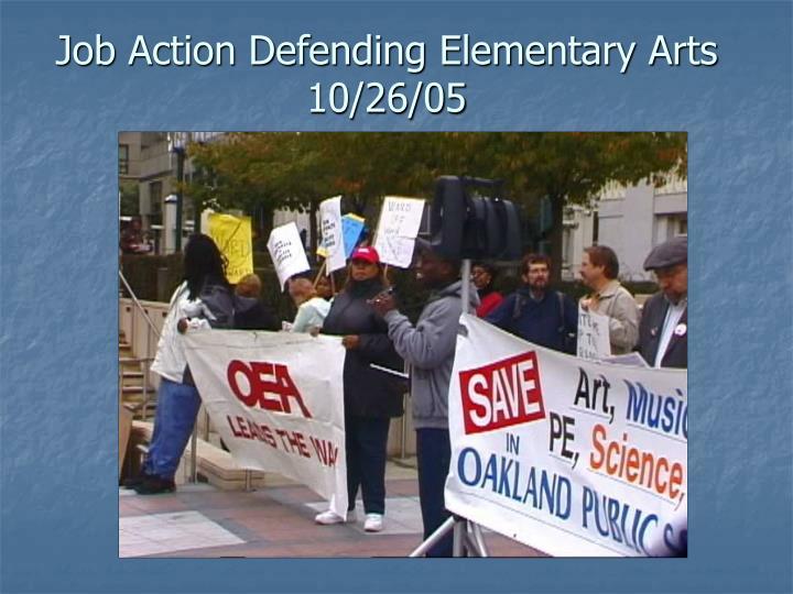 Job Action Defending Elementary Arts  10/26/05