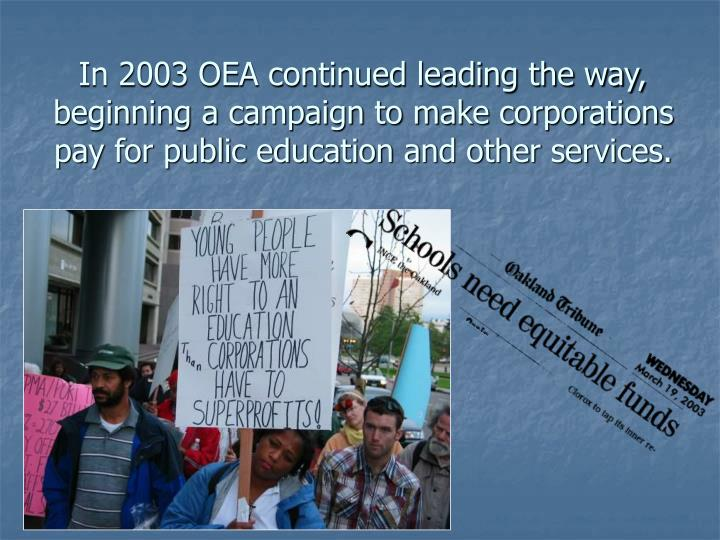 In 2003 OEA continued leading the way, beginning a campaign to make corporations pay for public education and other services.