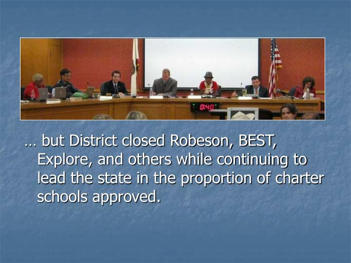 … but District closed Robeson, BEST, Explore, and others while continuing to lead the state in the proportion of charter schools approved.