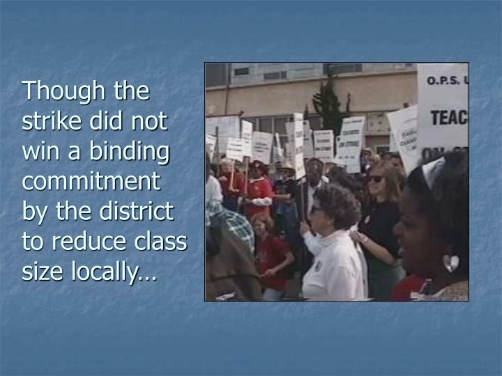 Though the strike did not win a binding commitment by the district to reduce class size locally…