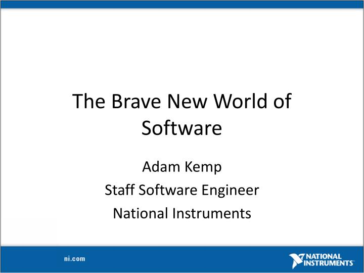 The Brave New World of Software