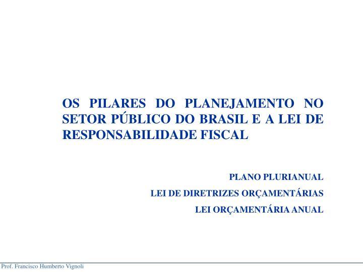 OS PILARES DO PLANEJAMENTO NO SETOR PBLICO DO BRASIL E A LEI DE RESPONSABILIDADE FISCAL