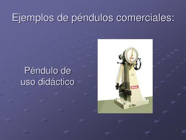 Ejemplos de péndulos comerciales: