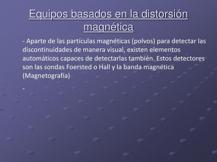 Equipos basados en la distorsión magnética