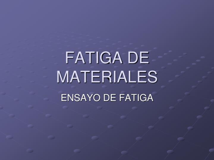 FATIGA DE MATERIALES