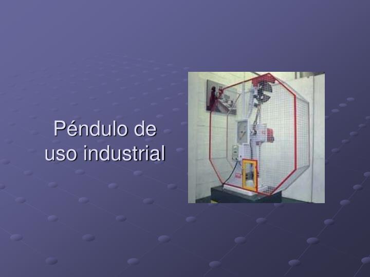 Péndulo de uso industrial