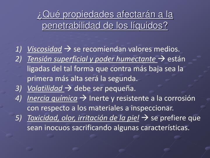 ¿Qué propiedades afectarán a la penetrabilidad de los líquidos?