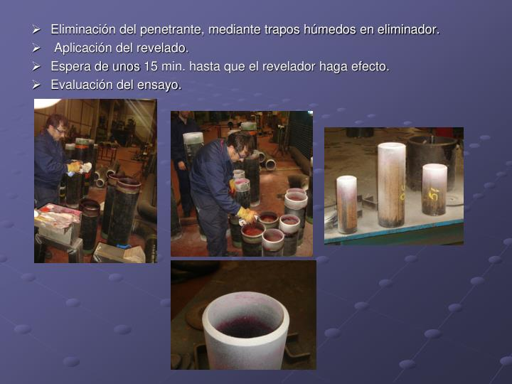 Eliminación del penetrante, mediante trapos húmedos en eliminador.