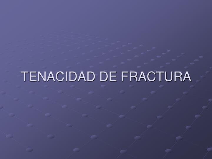 TENACIDAD DE FRACTURA