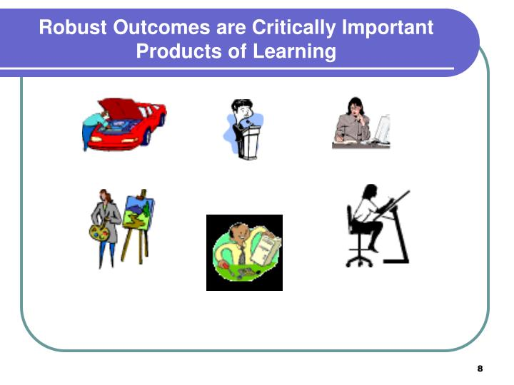 Robust Outcomes are Critically Important Products of Learning