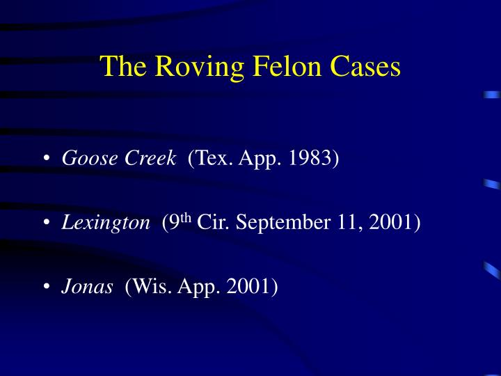 The Roving Felon Cases