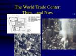 the world trade center then and now