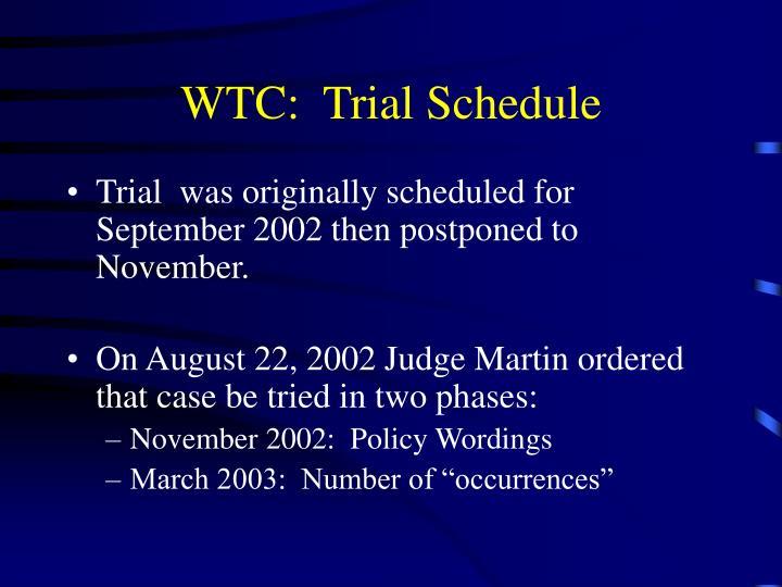 WTC:  Trial Schedule