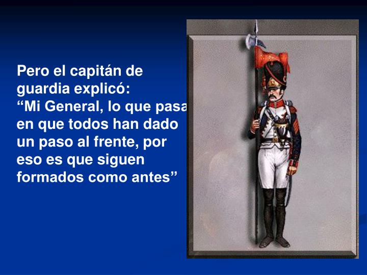 Pero el capitán de guardia explicó: