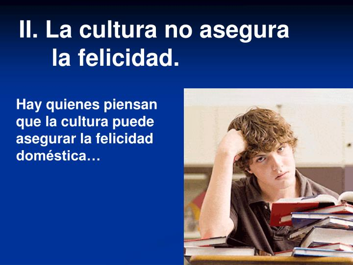 II. La cultura no asegura